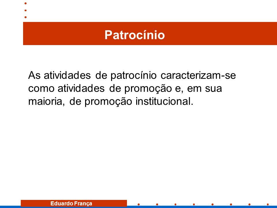Patrocínio As atividades de patrocínio caracterizam-se como atividades de promoção e, em sua maioria, de promoção institucional.