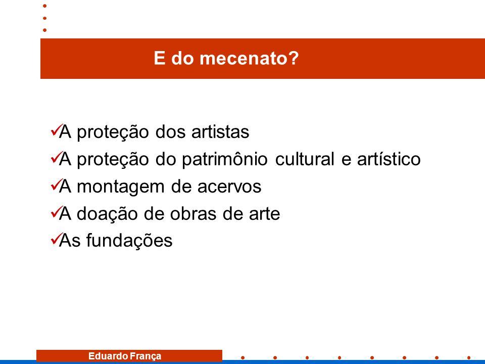 E do mecenato A proteção dos artistas. A proteção do patrimônio cultural e artístico. A montagem de acervos.