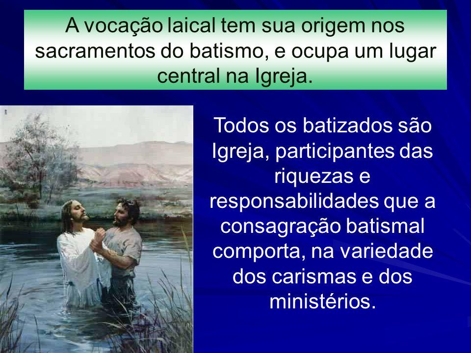 A vocação laical tem sua origem nos sacramentos do batismo, e ocupa um lugar central na Igreja.