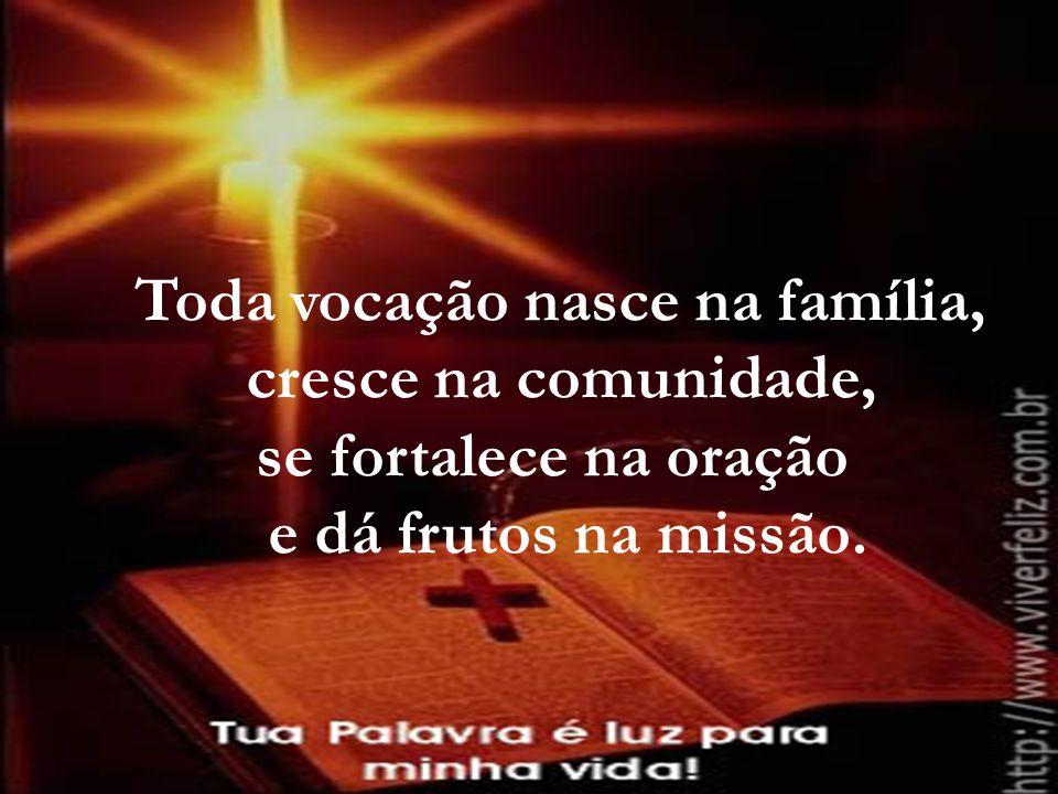Toda vocação nasce na família, cresce na comunidade, se fortalece na oração e dá frutos na missão.