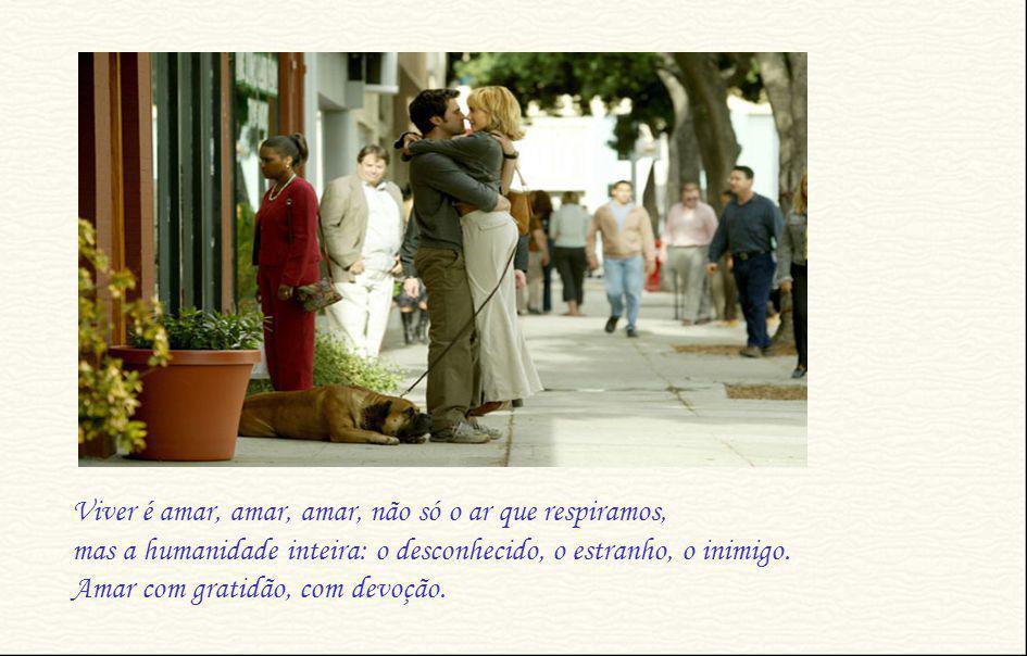 Viver é amar, amar, amar, não só o ar que respiramos,