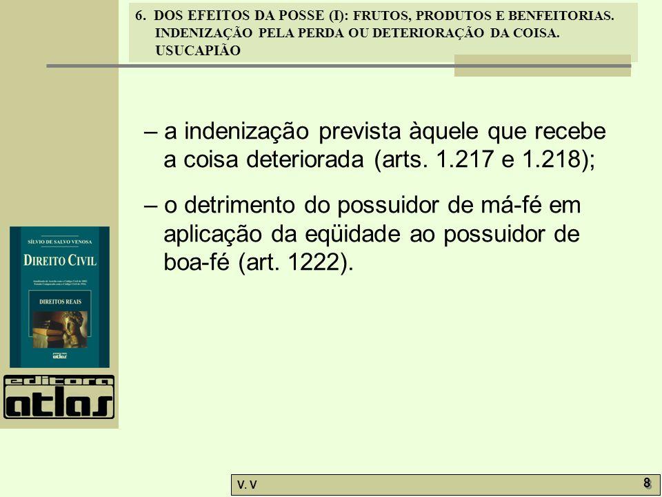 – a indenização prevista àquele que recebe a coisa deteriorada (arts. 1.217 e 1.218);