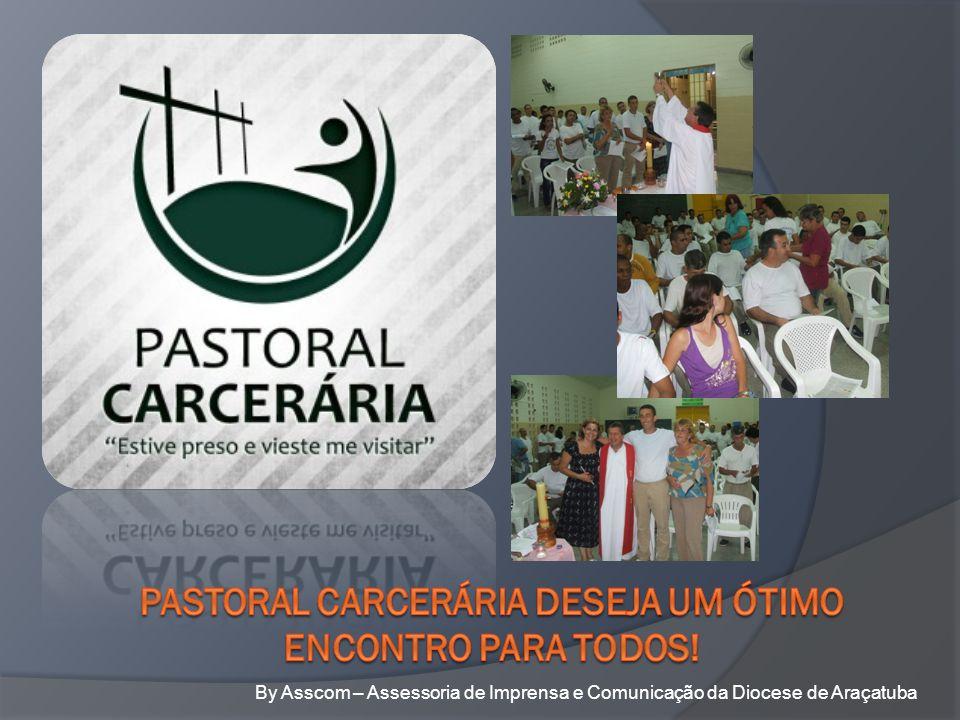 Pastoral Carcerária DESEJA UM ÓTIMO ENCONTRO PARA TODOS!