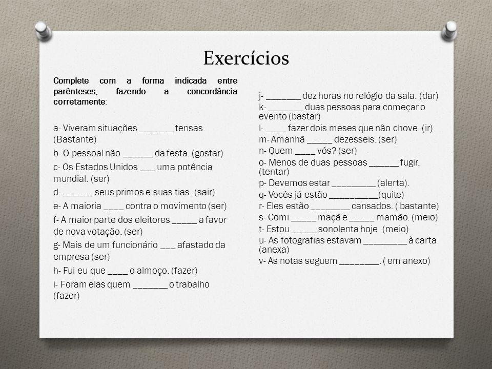 Exercícios Complete com a forma indicada entre parênteses, fazendo a concordância corretamente: a- Viveram situações _______ tensas. (Bastante)