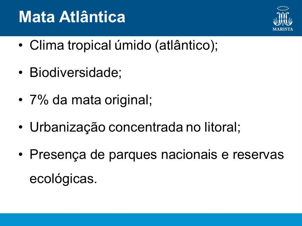 Mata Atlântica Clima tropical úmido (atlântico); Biodiversidade;