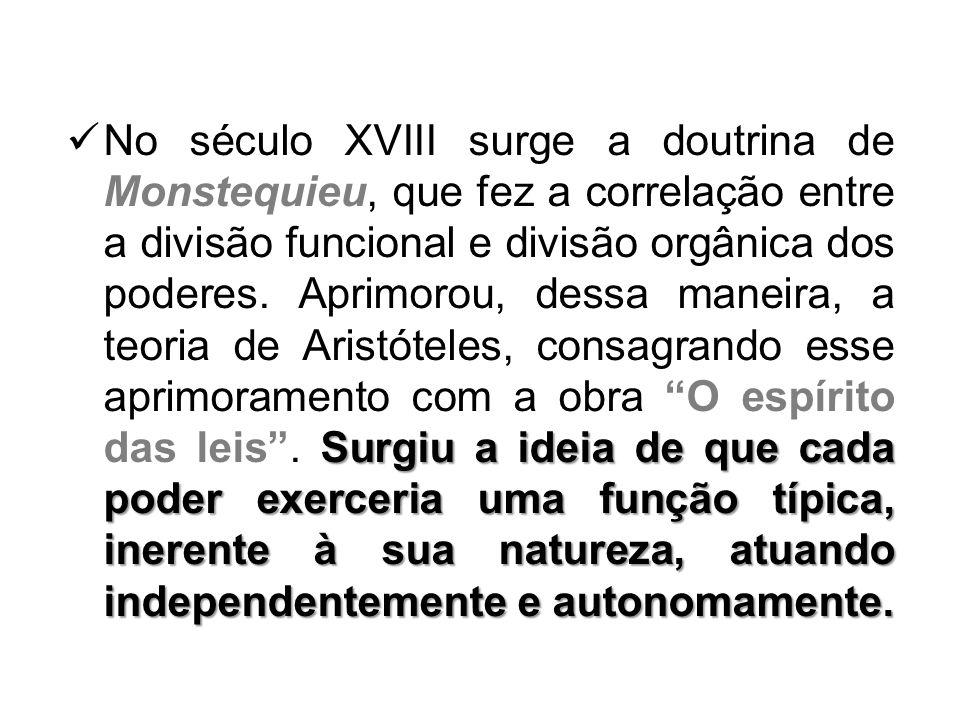 No século XVIII surge a doutrina de Monstequieu, que fez a correlação entre a divisão funcional e divisão orgânica dos poderes.