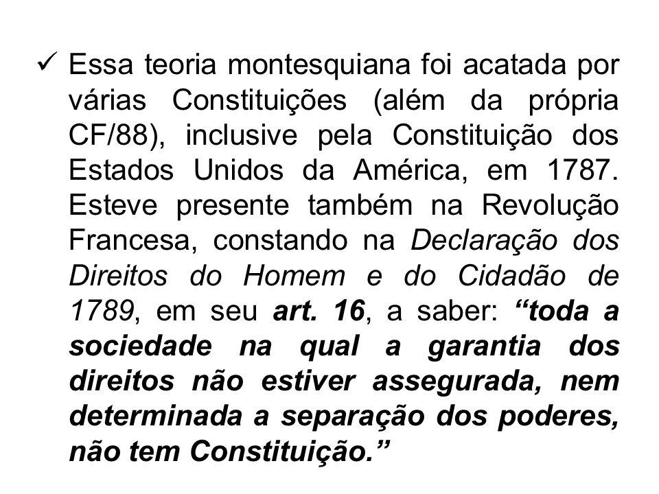 Essa teoria montesquiana foi acatada por várias Constituições (além da própria CF/88), inclusive pela Constituição dos Estados Unidos da América, em 1787.