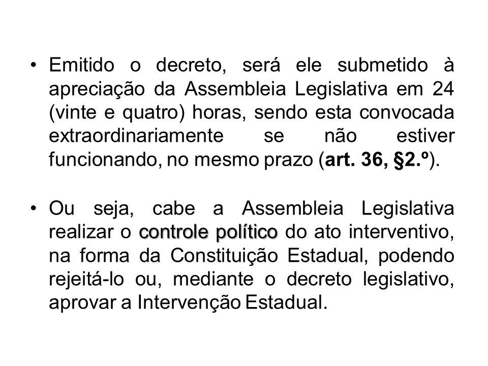 Emitido o decreto, será ele submetido à apreciação da Assembleia Legislativa em 24 (vinte e quatro) horas, sendo esta convocada extraordinariamente se não estiver funcionando, no mesmo prazo (art. 36, §2.º).