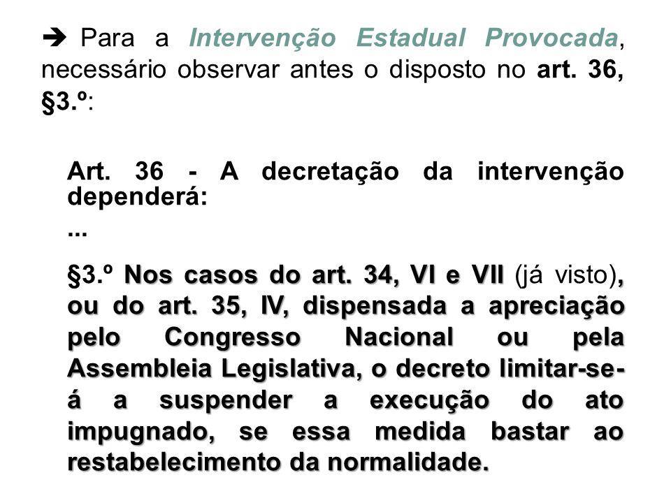  Para a Intervenção Estadual Provocada, necessário observar antes o disposto no art. 36, §3.º: