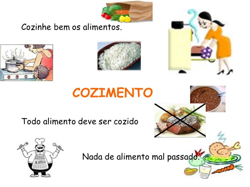 COZIMENTO Cozinhe bem os alimentos. Todo alimento deve ser cozido