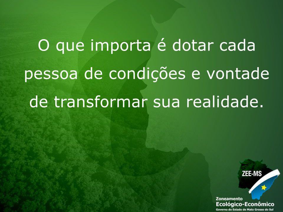 O que importa é dotar cada pessoa de condições e vontade de transformar sua realidade.