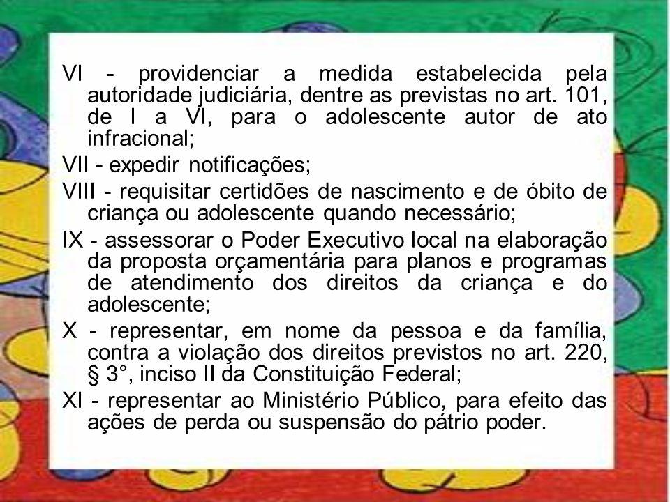 VI - providenciar a medida estabelecida pela autoridade judiciária, dentre as previstas no art. 101, de I a VI, para o adolescente autor de ato infracional;