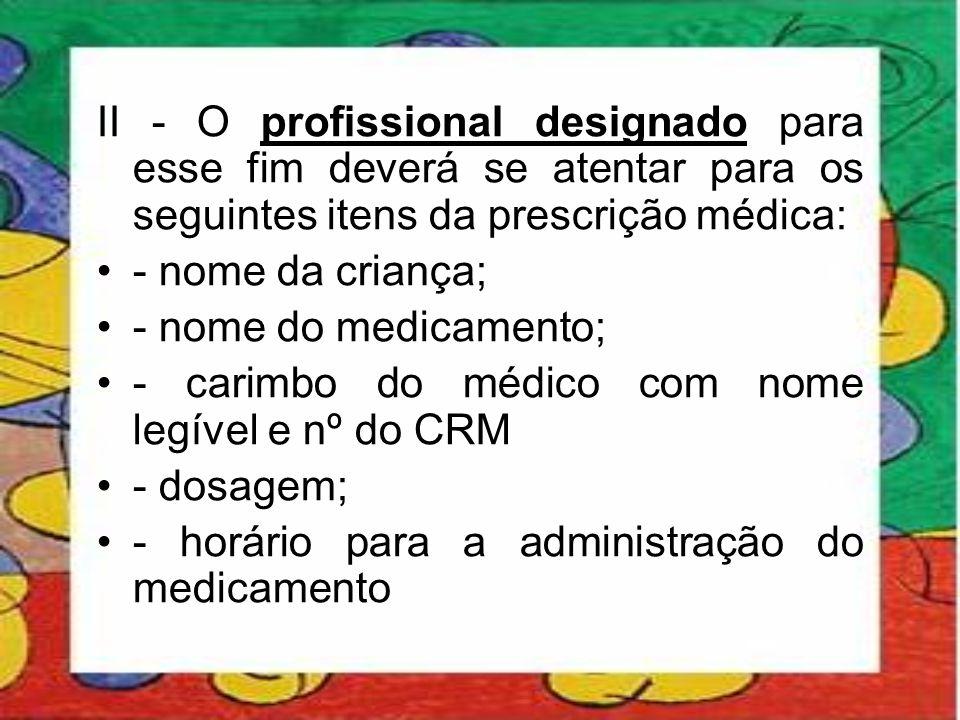 II - O profissional designado para esse fim deverá se atentar para os seguintes itens da prescrição médica: