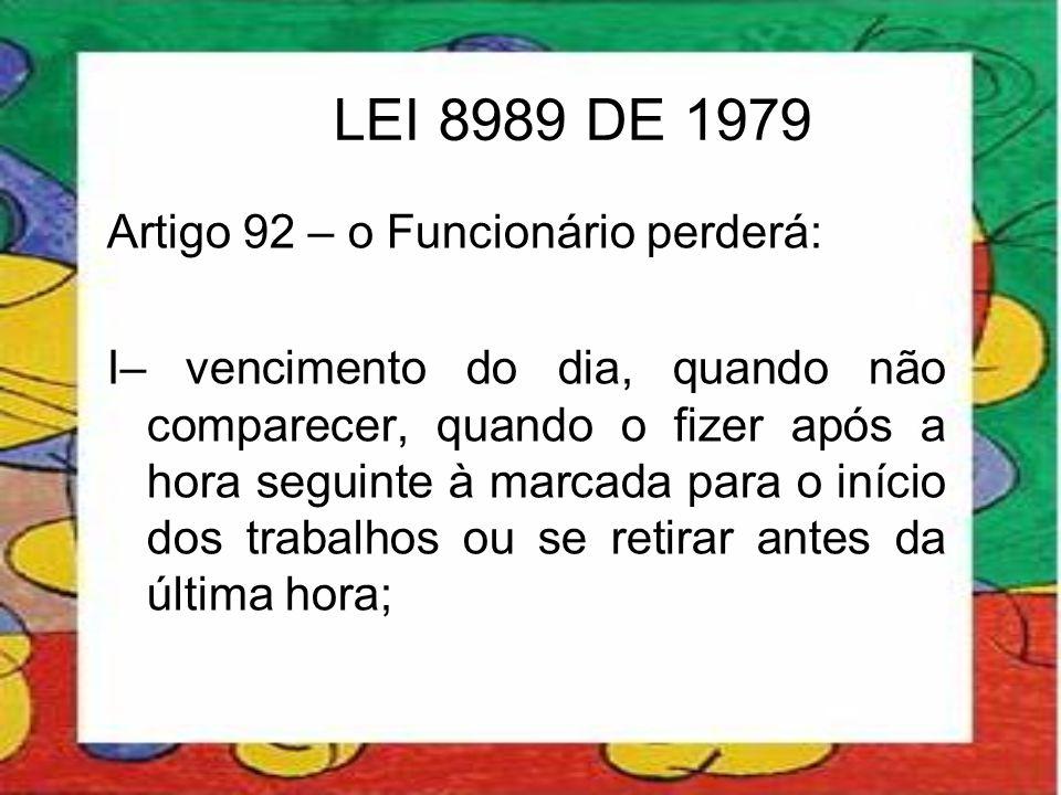 LEI 8989 DE 1979 Artigo 92 – o Funcionário perderá: