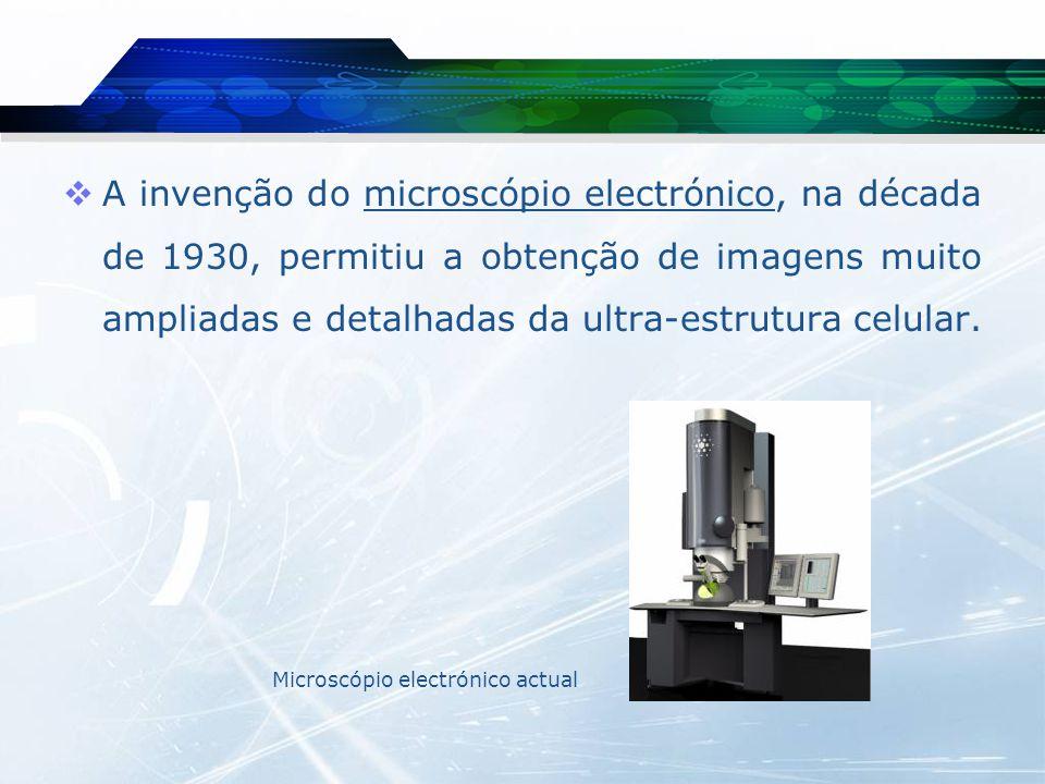 A invenção do microscópio electrónico, na década de 1930, permitiu a obtenção de imagens muito ampliadas e detalhadas da ultra-estrutura celular.