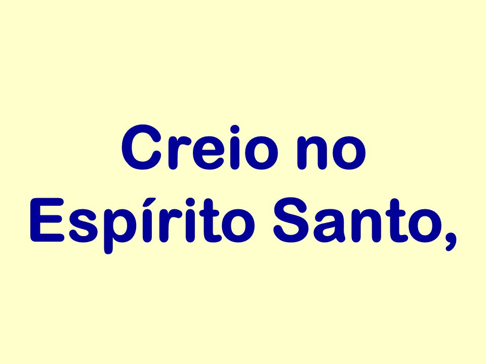 Creio no Espírito Santo,