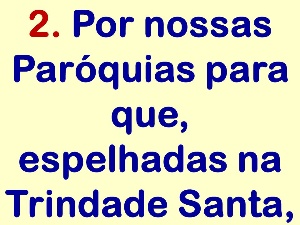 2. Por nossas Paróquias para que, espelhadas na Trindade Santa,