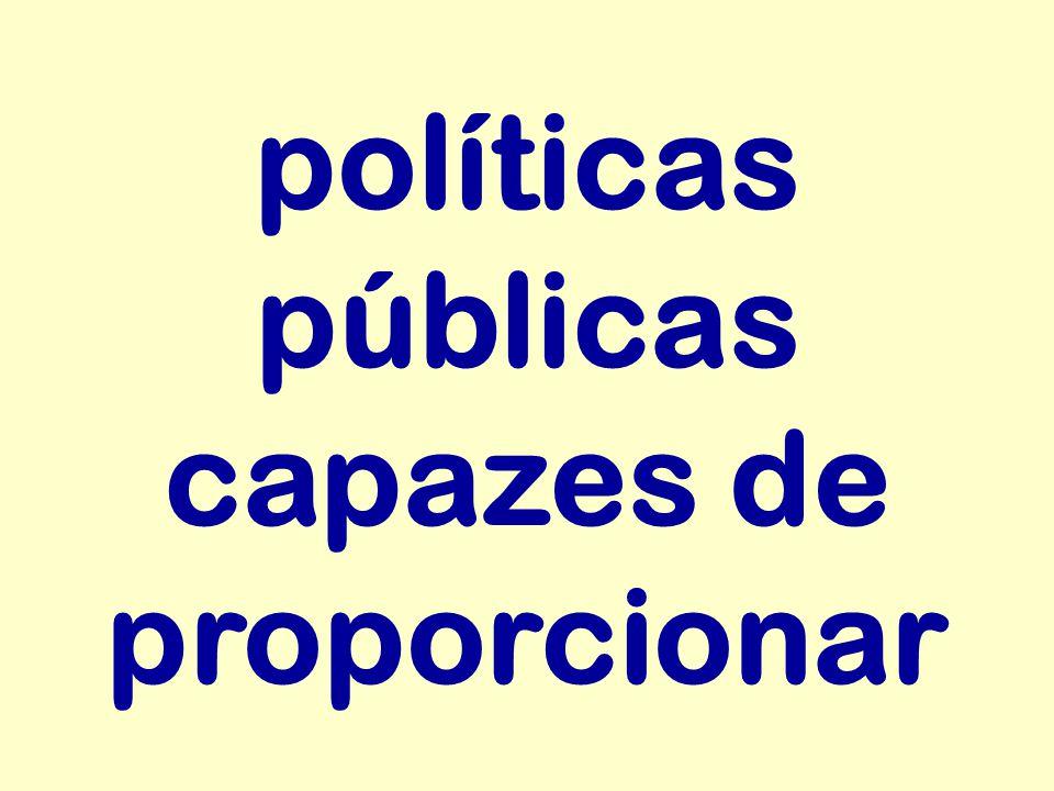 políticas públicas capazes de proporcionar