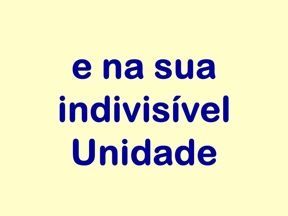 e na sua indivisível Unidade
