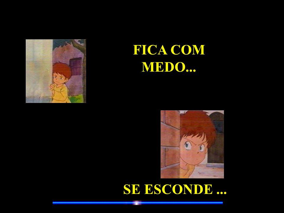 FICA COM MEDO... SE ESCONDE ...