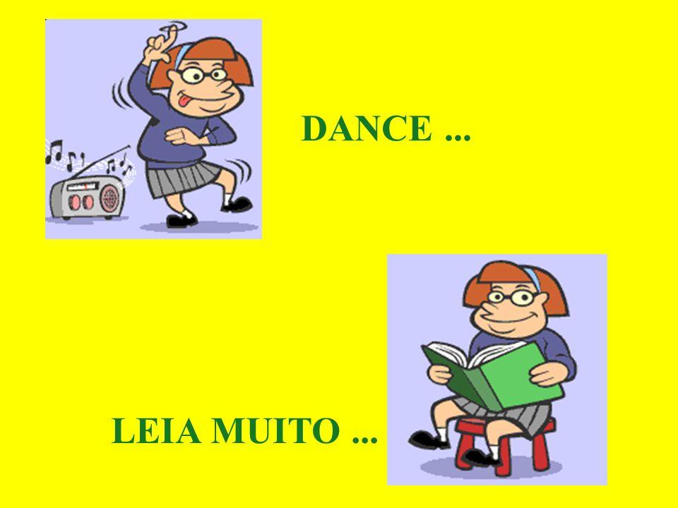 DANCE ... LEIA MUITO ...
