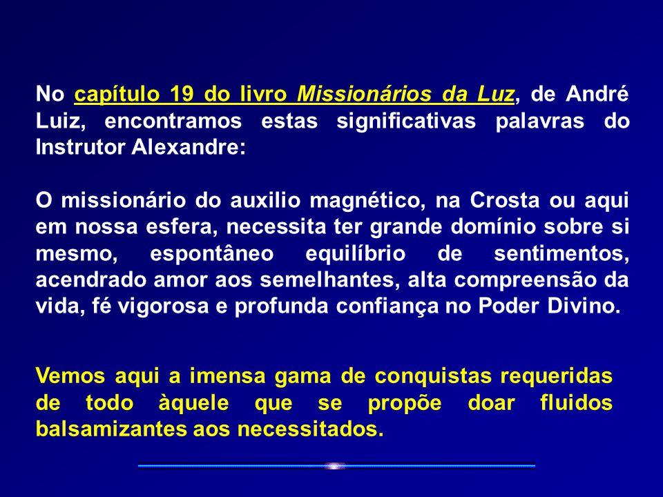 No capítulo 19 do livro Missionários da Luz, de André Luiz, encontramos estas significativas palavras do Instrutor Alexandre: