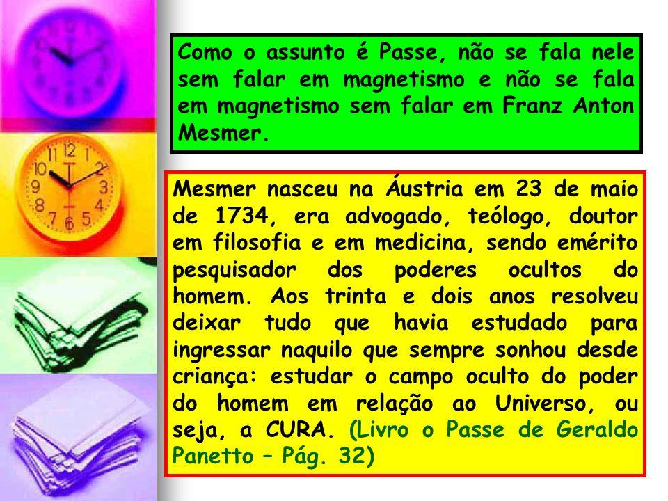 Como o assunto é Passe, não se fala nele sem falar em magnetismo e não se fala em magnetismo sem falar em Franz Anton Mesmer.