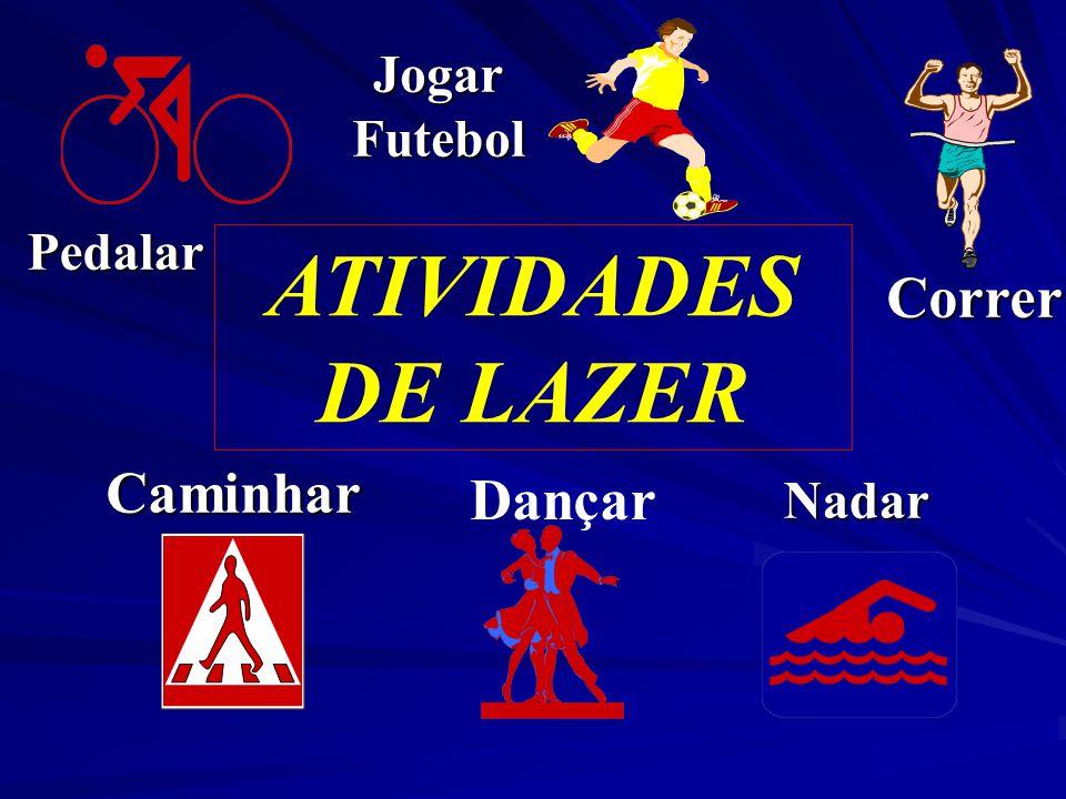 Jogar Futebol Pedalar ATIVIDADES DE LAZER Correr Caminhar Dançar Nadar