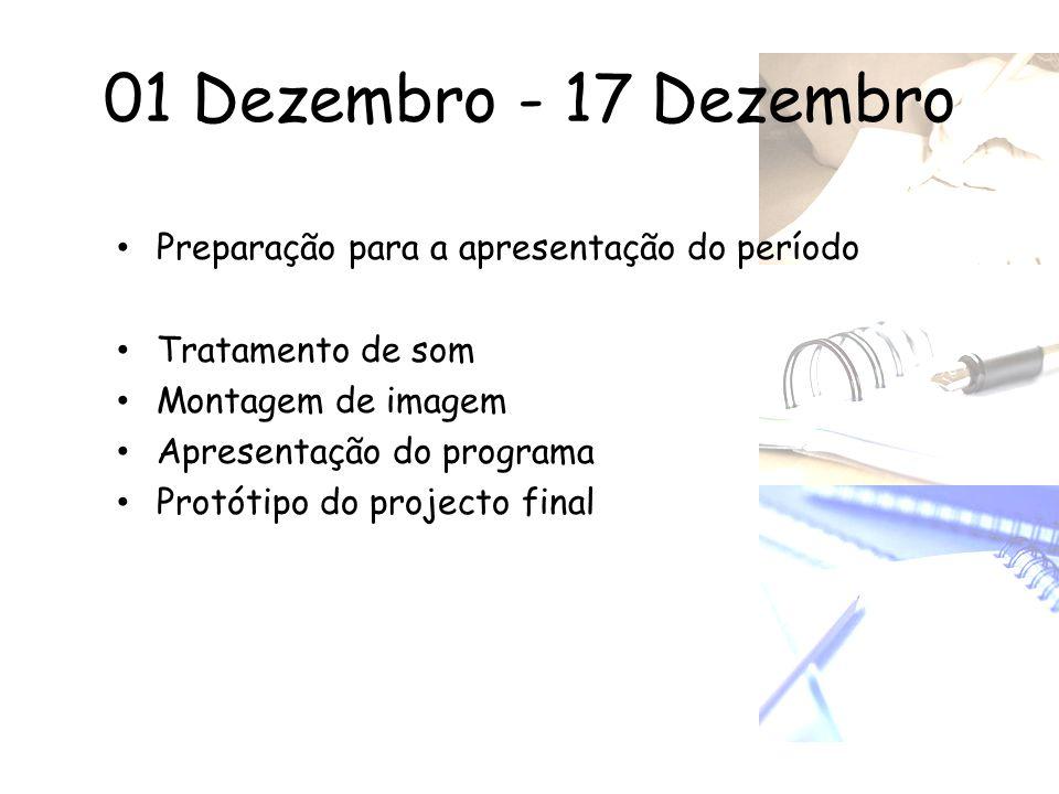 01 Dezembro - 17 Dezembro Preparação para a apresentação do período