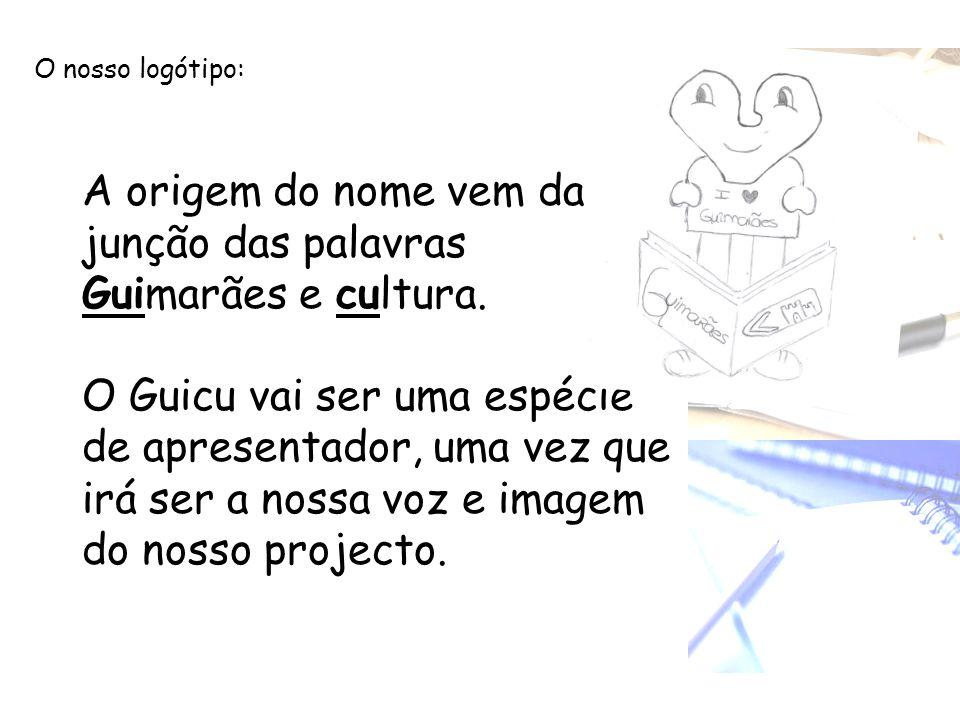 A origem do nome vem da junção das palavras Guimarães e cultura.