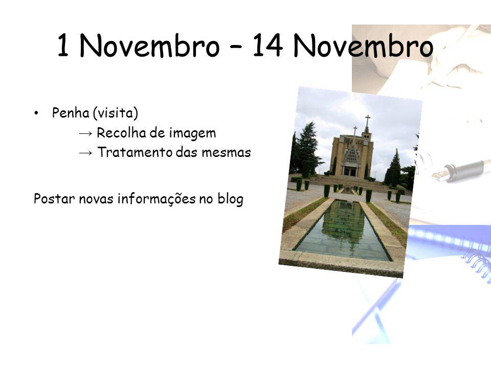 1 Novembro – 14 Novembro Penha (visita) → Recolha de imagem