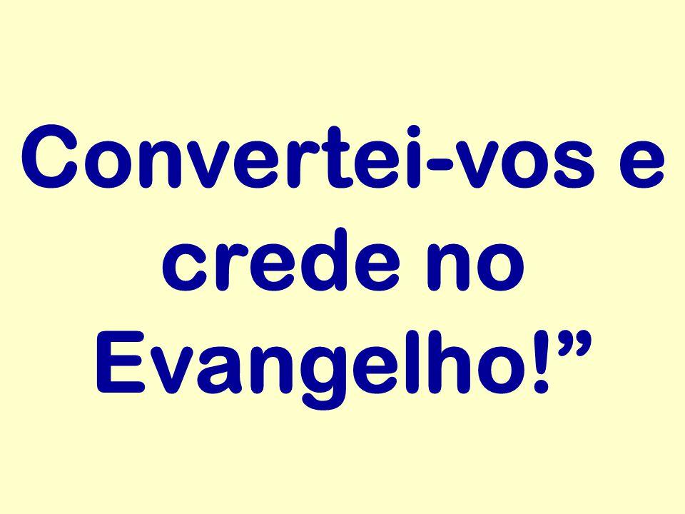 Convertei-vos e crede no Evangelho!