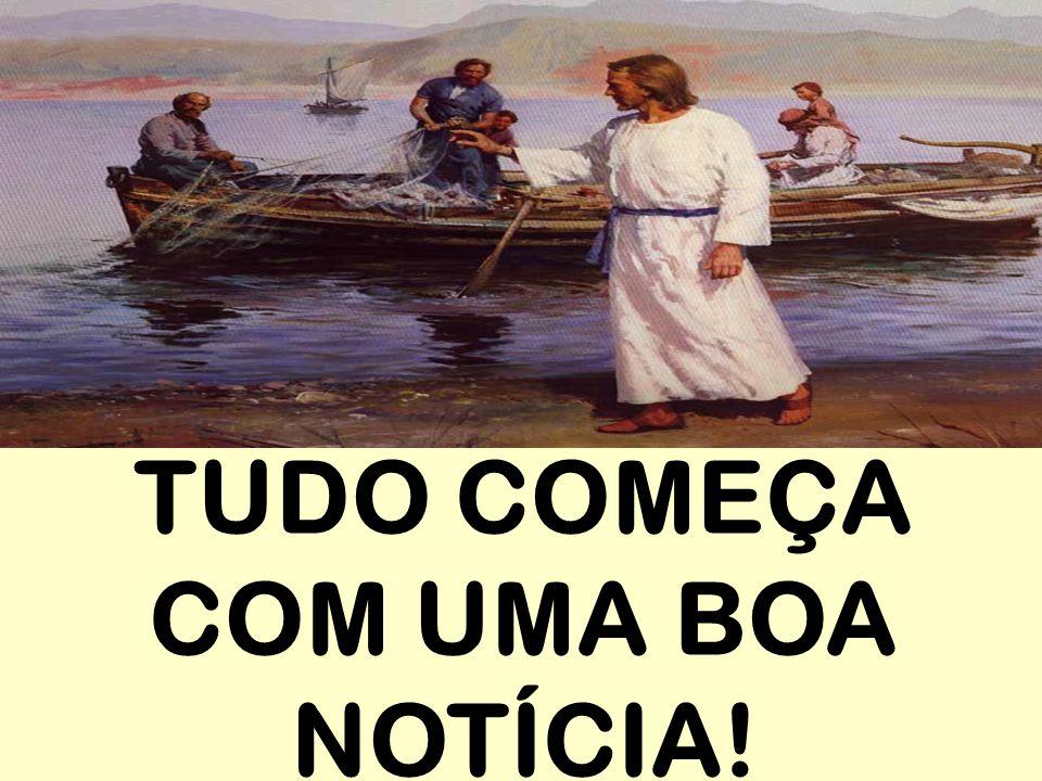 TUDO COMEÇA COM UMA BOA NOTÍCIA!