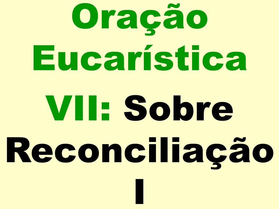 Oração Eucarística VII: Sobre Reconciliação I