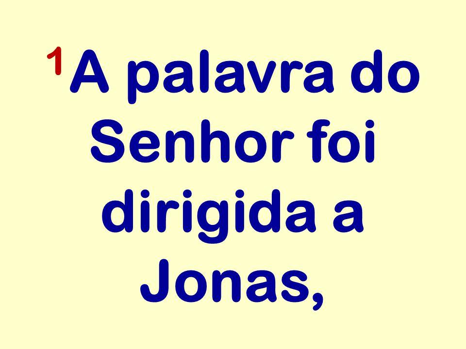 1A palavra do Senhor foi dirigida a Jonas,