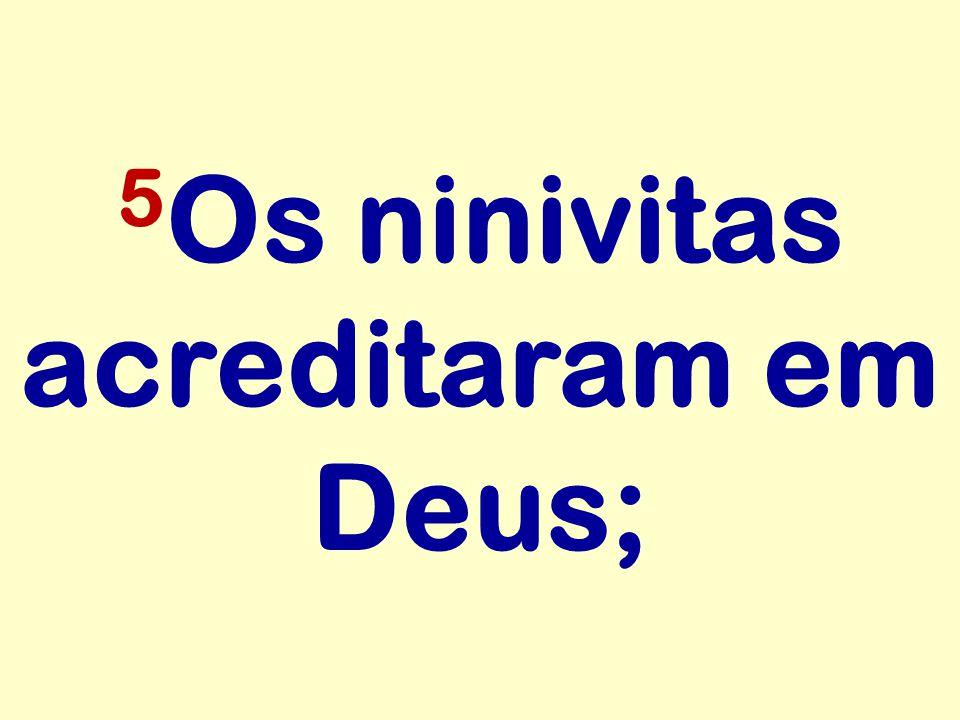 5Os ninivitas acreditaram em Deus;