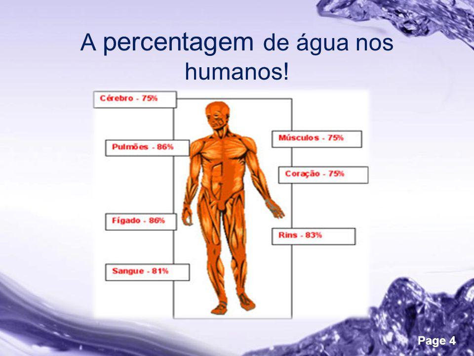 A percentagem de água nos humanos!