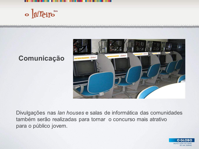 Comunicação Divulgações nas lan houses e salas de informática das comunidades. também serão realizadas para tornar o concurso mais atrativo.