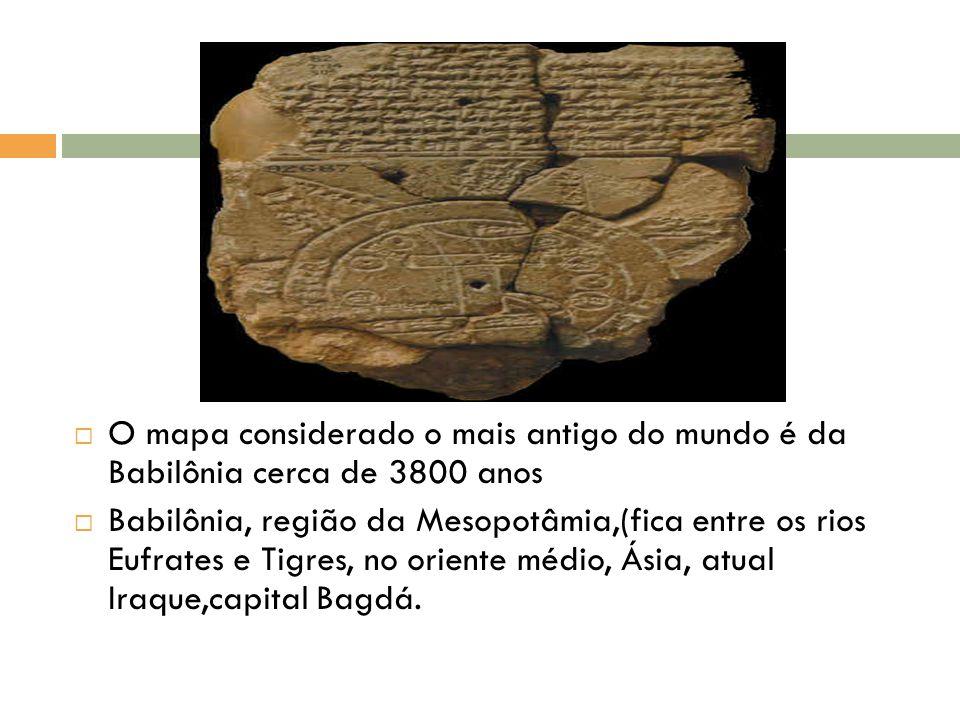 O mapa considerado o mais antigo do mundo é da Babilônia cerca de 3800 anos