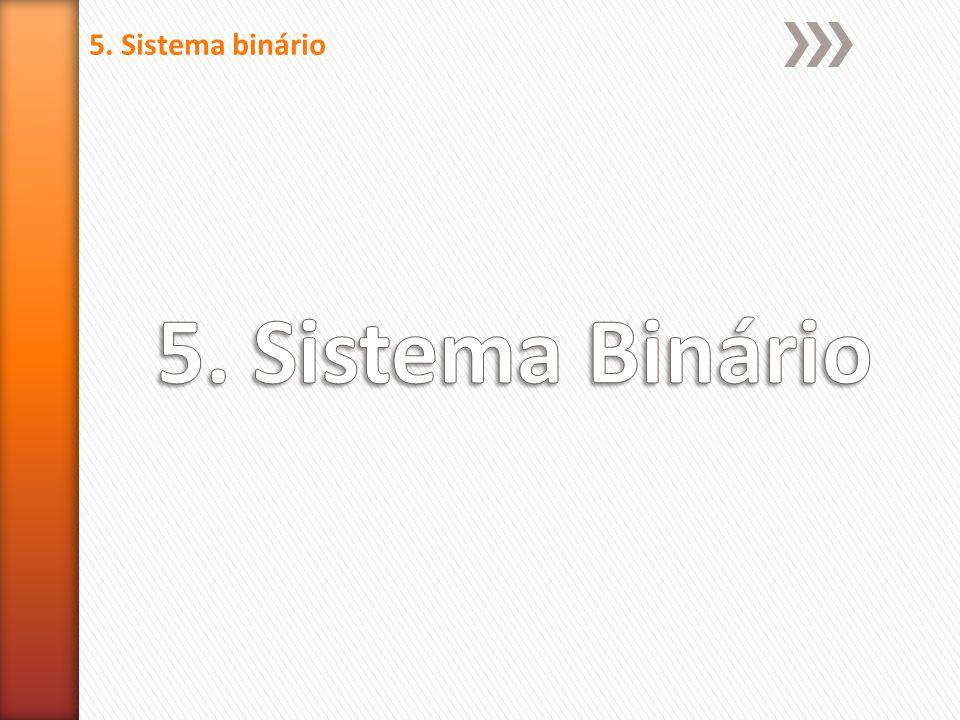 5. Sistema binário 5. Sistema Binário