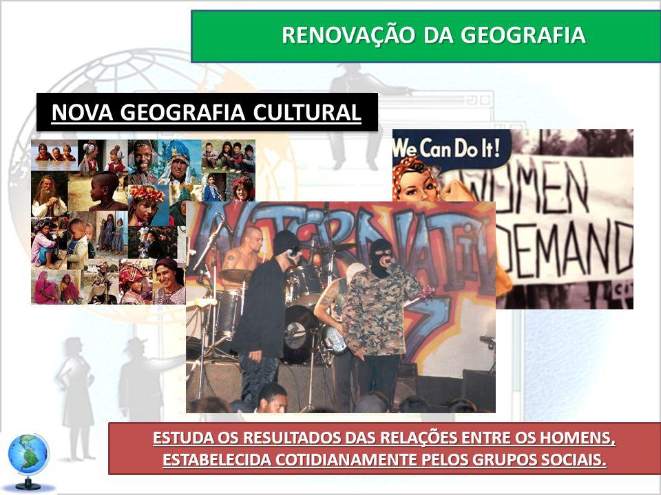 RENOVAÇÃO DA GEOGRAFIA NOVA GEOGRAFIA CULTURAL