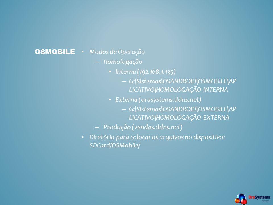 osmobile Modos de Operação. Homologação. Interna (192.168.1.135) G:\Sistemas\OSANDROID\OSMOBILE\APLICATIVO\HOMOLOGAÇÃO INTERNA.