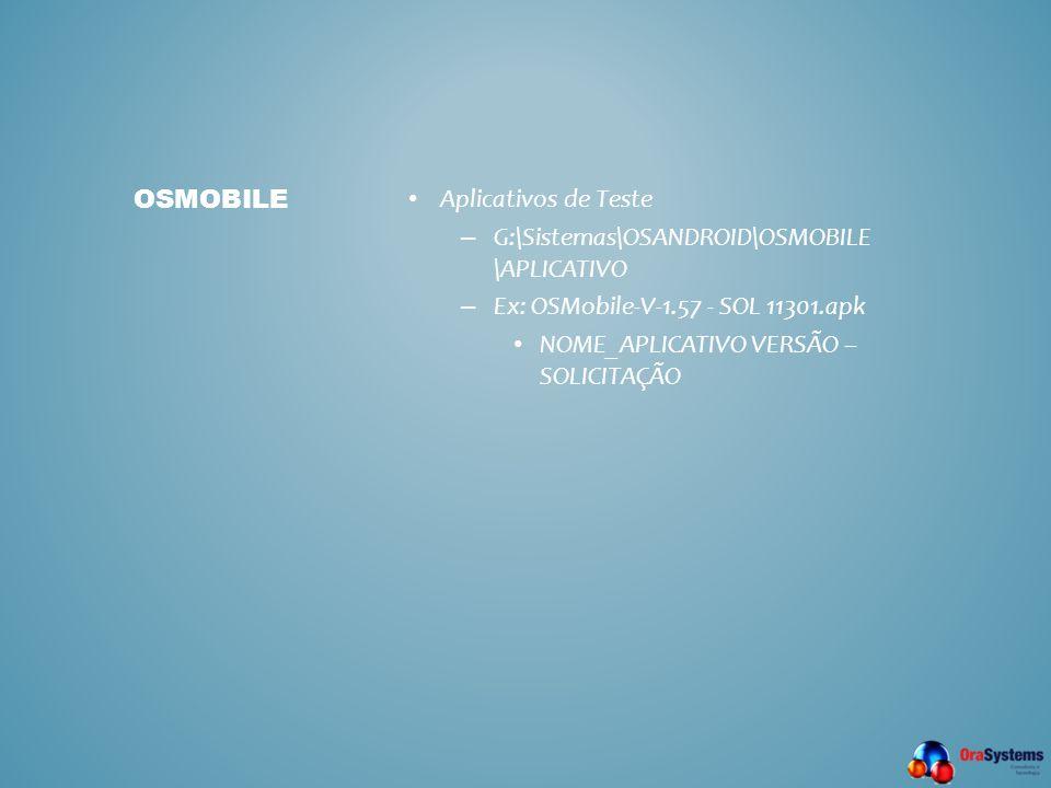 osmobile Aplicativos de Teste. G:\Sistemas\OSANDROID\OSMOBILE\APLICATIVO. Ex: OSMobile-V-1.57 - SOL 11301.apk.