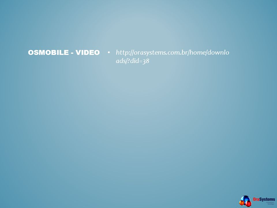 Osmobile - VIDEO http://orasystems.com.br/home/downloads/ did=38