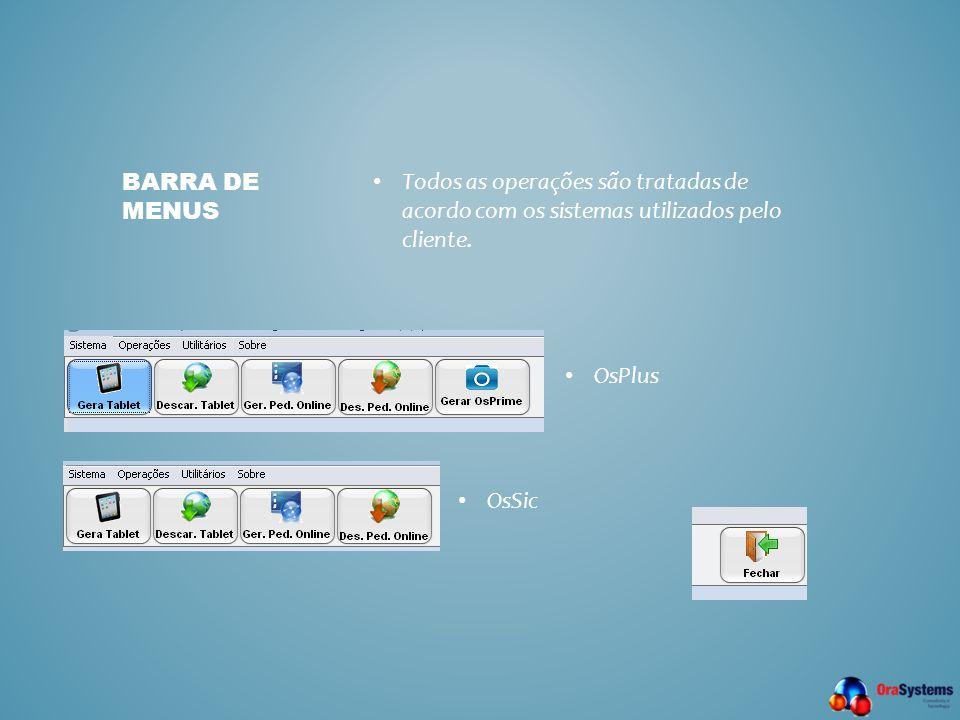 Barra de menus Todos as operações são tratadas de acordo com os sistemas utilizados pelo cliente. OsPlus.