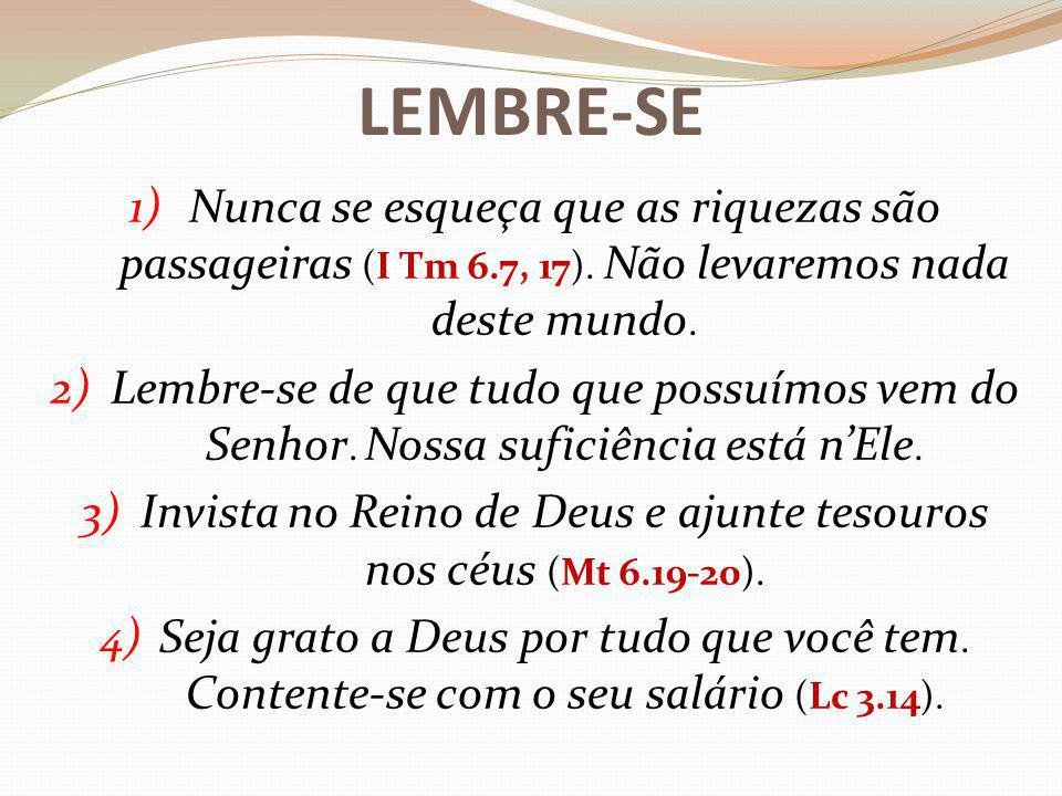Invista no Reino de Deus e ajunte tesouros nos céus (Mt 6.19-20).