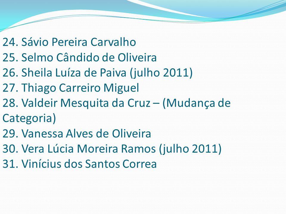 24. Sávio Pereira Carvalho 25. Selmo Cândido de Oliveira 26