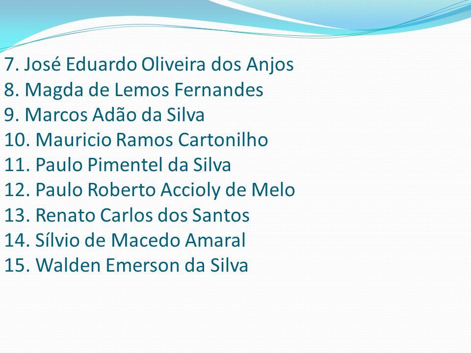 7. José Eduardo Oliveira dos Anjos 8. Magda de Lemos Fernandes 9
