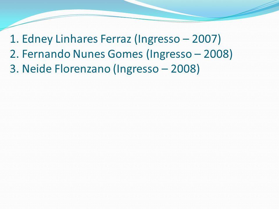 1. Edney Linhares Ferraz (Ingresso – 2007)