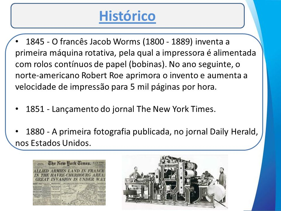 Histórico 1845 - O francês Jacob Worms (1800 - 1889) inventa a